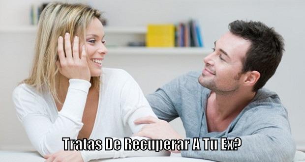 Tratas De Recuperar A Tu Ex