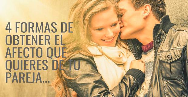 4 Formas De Obtener El Afecto Que Quieres De Tu Pareja