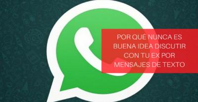 Por Qué Nunca Es Buena Idea Discutir Con Tu Ex Por Mensajes De Texto