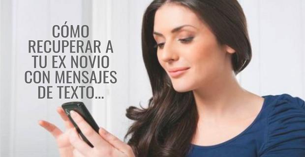 Cómo Recuperar a Tu Ex Novio Con Mensajes De Texto (¡Garantizado!)
